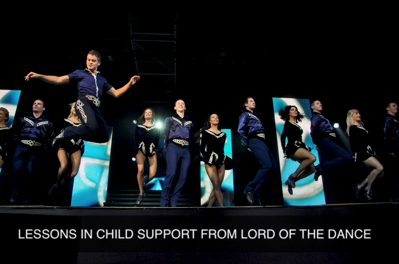 Lessons in child support from Lord of the Dance